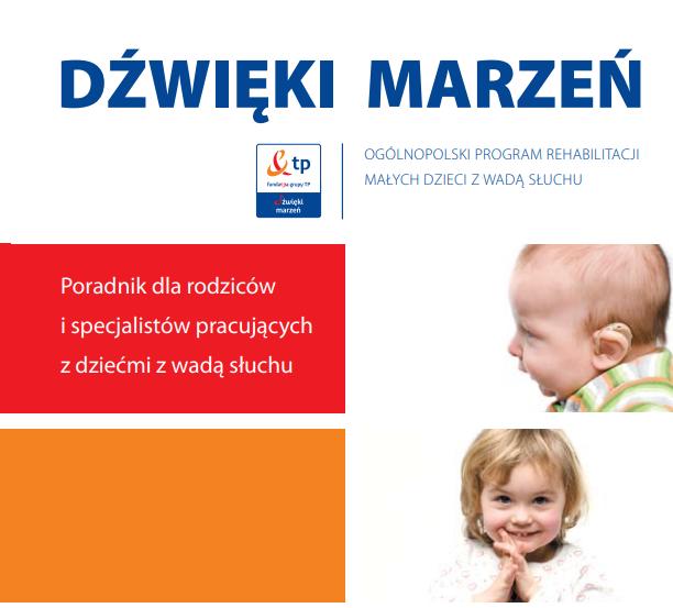 """""""Dźwięki marzeń"""" Ogólnopolski Program Rehabilitacji Małych Dzieci zWadą Słuchu"""